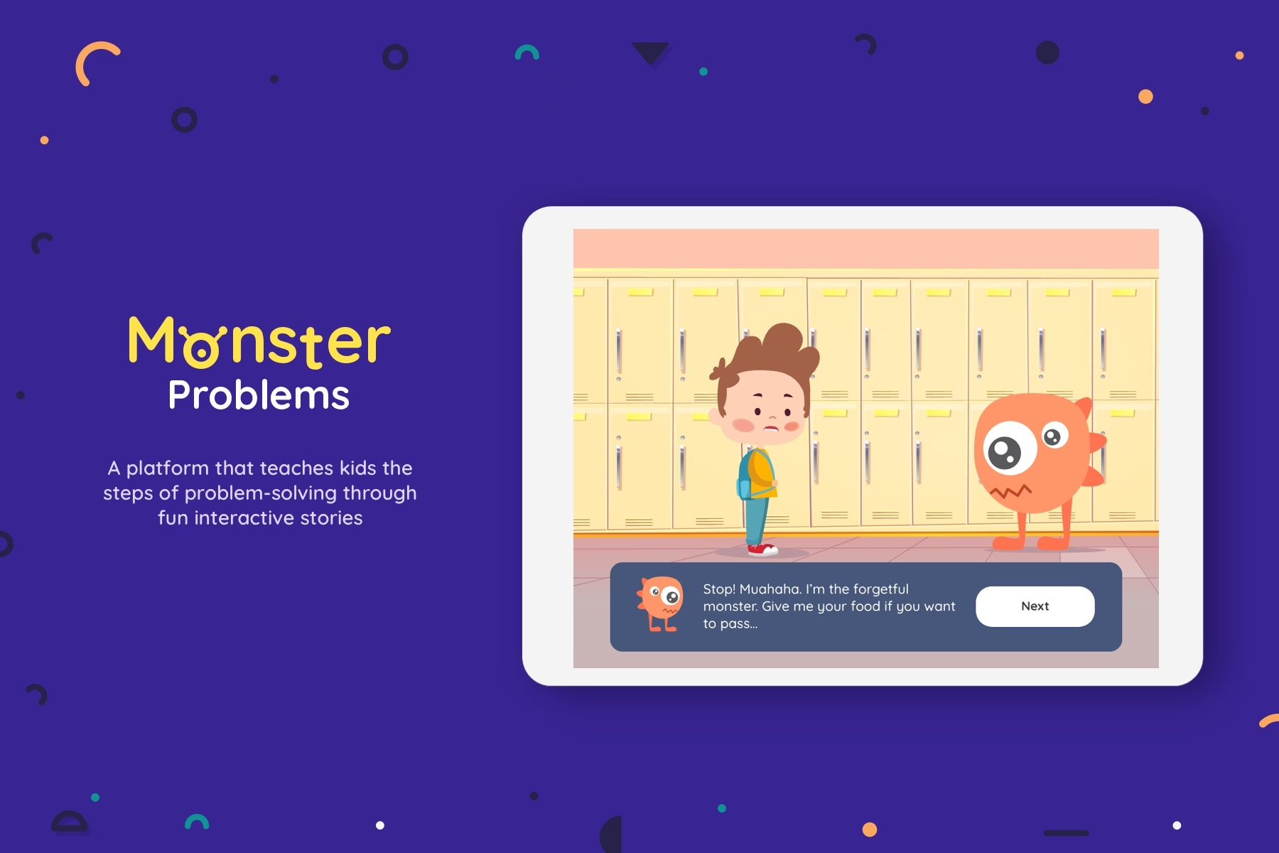 Monster Problems A platform that teaches children the steps of problem solving through fun and interactive stories.