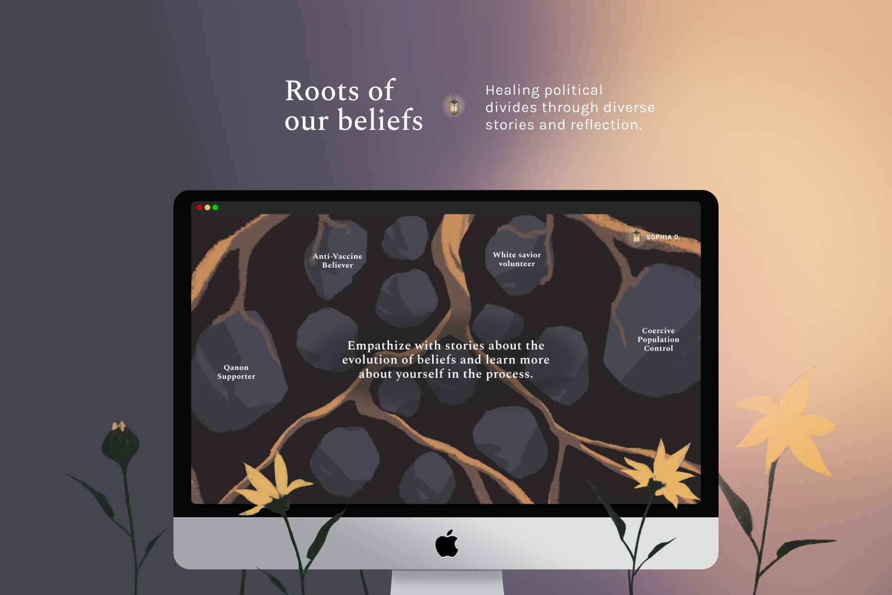 Roots of Our Beliefs Roots of Our Beliefs is an interactive website that uses the power of storytelling to help people heal political divides.